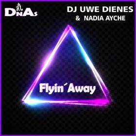 DJ UWE DIENES & NADIA AYCHE - FLYIN' AWAY